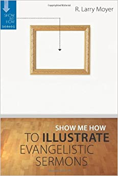 Show Me How To Illustrate Evangelistic Sermons PB
