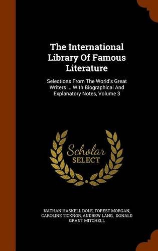 Read Online The International Library Of Famous Literature: Selections From The World's Great Writers ... With Biographical And Explanatory Notes, Volume 3 ebook