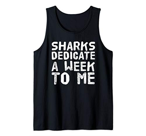 SHARKS DEDICATE A WEEK TO ME Art Funny Gift Idea Tank Top]()