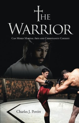 Download The Warrior: Can Mixed Martial Arts and Christianity Coexist? pdf epub