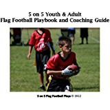 5 on 5 Youth & Adult Flag Football Playbook and Coaching Guide