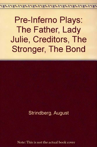 Pre-Inferno Plays: The Father, Lady Julie, Creditors, the Stronger, the Bond.