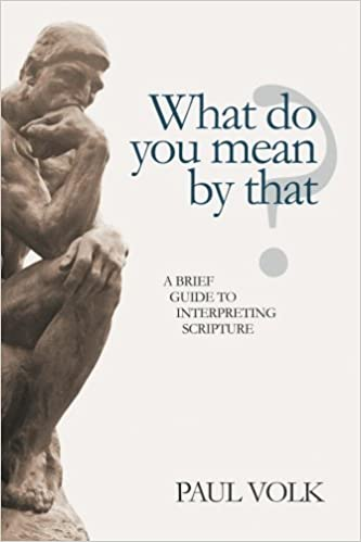 Book What Do You Mean By That?: A Brief Guide to Interpreting Scripture by Paul Volk (2011-07-26)