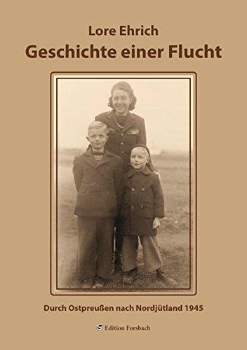 Geschichte einer Flucht: Durch Ostpreußen nach Nordjütland 1945