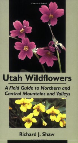Utah Wildflowers: A Field Guide To Northern And Central Mountains And Valleys