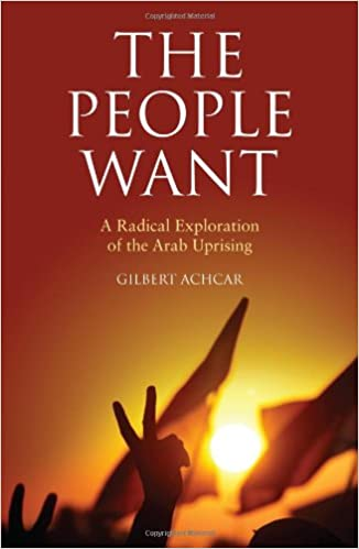 The People Want A Radical Exploration of the Arab Uprising