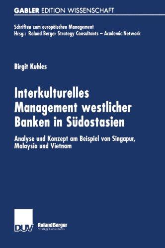 Interkulturelles Management westlicher Banken in Südostasien: Analyse und Konzept am Beispiel von Singapur, Malaysia und Vietnam (Schriften zum europäischen Management) (German Edition) by Kuhles Birgit