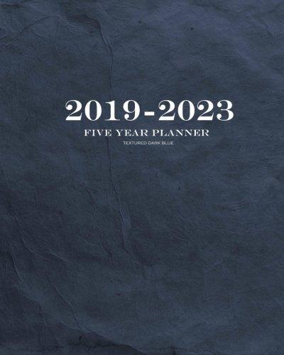 2019-2023 Textured Dark Blue Five Year Planner: 60 Months Planner and Calendar,Monthly Calendar Planner, Agenda Planner and Schedule Organizer, ... years (5 year calendar/5 year diary/8 x 10)
