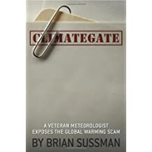 Climategate: A Veteran Meteorologist Exposes the Global Warming Scam