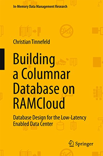 Download Building a Columnar Database on RAMCloud: Database Design for the Low-Latency Enabled Data Center (In-Memory Data Management Research) Pdf