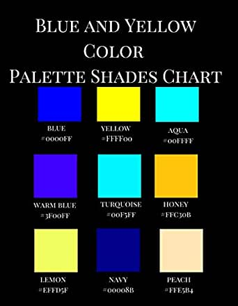 Blue And Yellow Color Palette Shades Chart A Reference Coffee Table Picture Fashion Art Style Guidebook With Over 350 Color Hex Code Names Hexadecimal Number Values Of Blue And Yellow Colors Simone