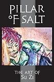 img - for Su Zi: Pillar of Salt : The Art of Su Zi (Hardcover); 2014 Edition book / textbook / text book