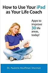 How to Use Your iPad as Your Life Coach by Paulette Kouffman Sherman (2013-07-26)