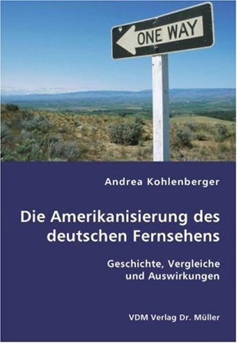 Die Amerikanisierung des deutschen Fernsehens: Geschichte, Vergleiche und Auswirkungen