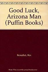 Good Luck, Arizona Man (Puffin Books)