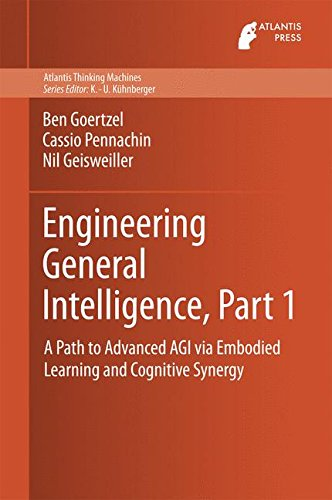Engineering General Intelligence, Part 1: A Path to Advanced AGI via Embodied Learning and Cognitive Synergy (Atlantis T