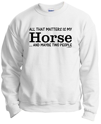 (Equestrian Gifts My Horse That's All That Matters Maybe Two People Crewneck Sweatshirt Small White)