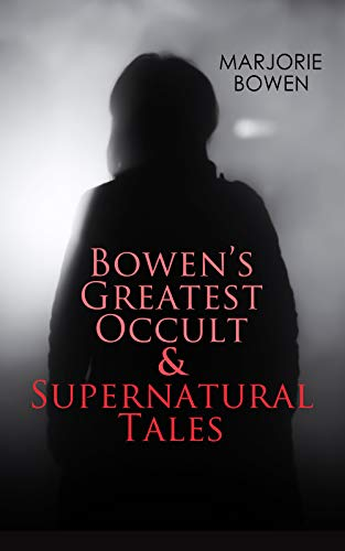 GOTHIC HORRORS - Bowen's Greatest Occult & Supernatural Tales: Black Magic, The Housekeeper, Scoured Silk, The Burning of the Vanities, , A Poor Spanish ... Laurel Trees, The Fair Hair of Ambrosine...