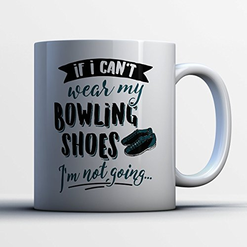 Jr Youth Bowling Shoes (Bowling Shoes Coffee Mug - If I Can't Wear My Bowling Shoes - Funny 11 oz White Ceramic Tea Cup - Cute Bowling Player Gifts with Bowling Shoes Sayings)