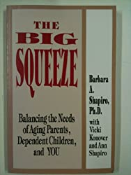 The Big Squeeze: Balancing the Needs of Aging Parents, Dependent Children, and You