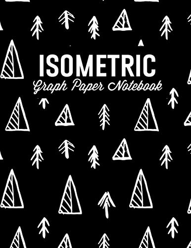 Isometric Graph Paper Notebook: For 3D Design, Sketches, Graphics and More: Tree and Mountain Doodles (Isometric Grid Notebooks) (Best Computer For Interior Design Student)