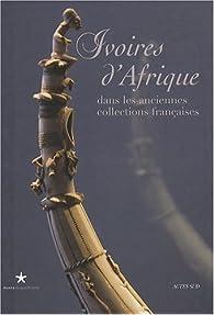 Ivoires d'Afrique : Dans les anciennes collections françaises par Ezio Bassani