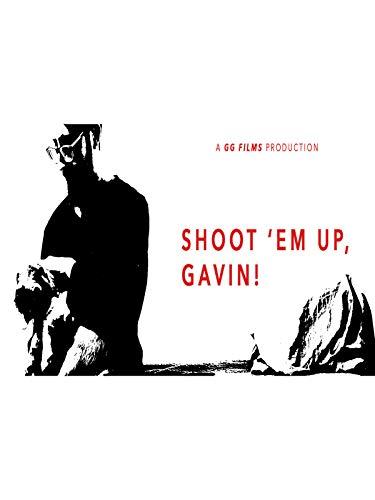 Shoot 'Em Up, Gavin!