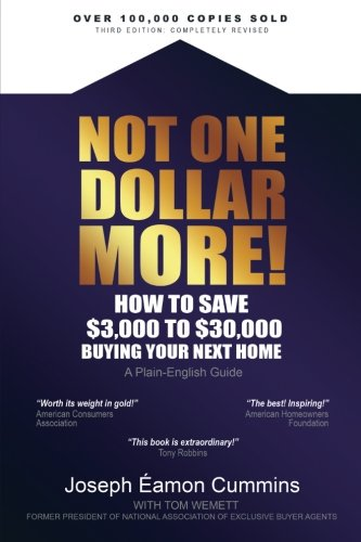 Not One Dollar More! How to Save $3,000 to $30,000 Buying Your Next Home: Completely New 2018 Edition
