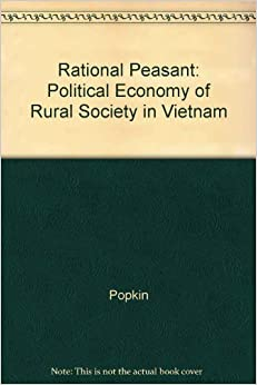 The Rational Peasant: The Political Economy of Rural Society in Vietnam by Samuel L. Popkin (1979-10-08)