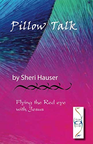 Pillow Talk: Flying the Red Eye with Jesus (Steps in the Garden of Intimacy with God)
