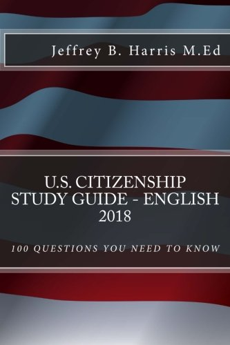 U.S. Citizenship Study Guide – English: 100 Questions You Need To Know