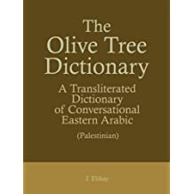 The Olive Tree Dictionary: A Transliterated Dictionary of Conversational Eastern Arabic (Palestinian)