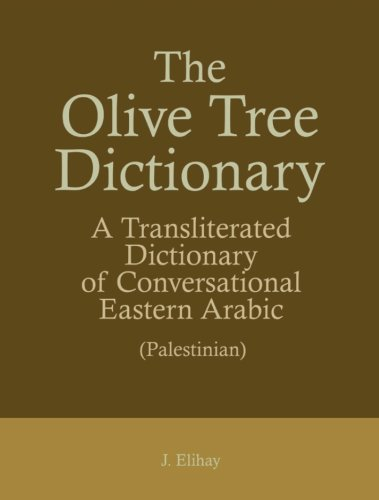 - The Olive Tree Dictionary: A Transliterated Dictionary of Conversational Eastern Arabic (Palestinian)