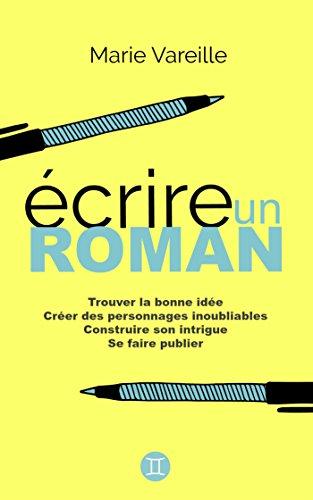 Amazon Com Ecrire Un Roman Comment Devenir Ecrivain