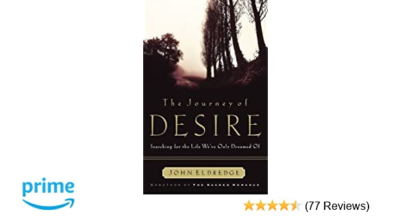 The Journey Of Desire Searching For The Life Weve Only Dreamed Of