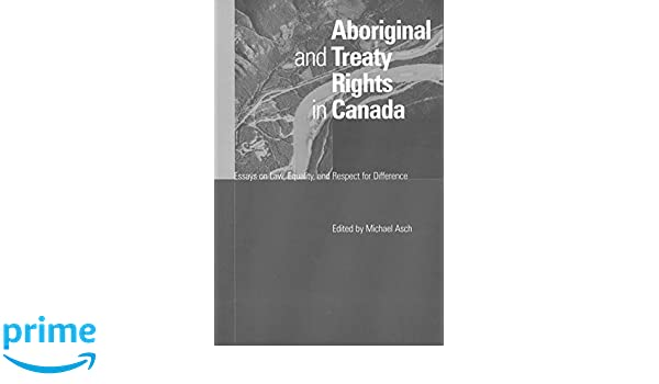 Aboriginal And Treaty Rights In Canada Essays On Law Equality And  Aboriginal And Treaty Rights In Canada Essays On Law Equality And Respect  For Difference Michael Asch  Amazoncom Books