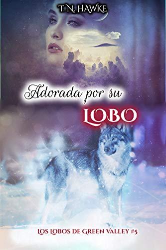 Adorada por su Lobo: Erótica Paranormal (Los Lobos de Green Valley nº 5) (Spanish Edition)