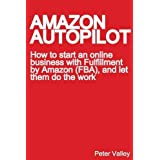 Amazon Autopilot: How to Start an Online Bookselling Business with Fulfillment by Amazon (Fba), and Let Them Do the Work