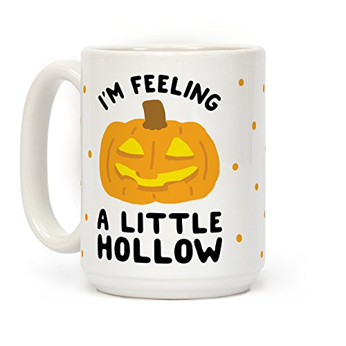 LookHUMAN I'm Feeling A Little Hollow White 15 Ounce Ceramic Coffee -