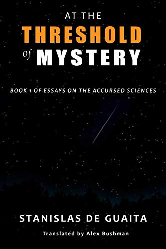 At The Threshold of Mystery: Book 1 of Essays on the Accursed Sciences
