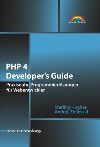 PHP 4 Developer's Guide Praxisnahe Programmierlösungen für Webentwickler (New Technology)
