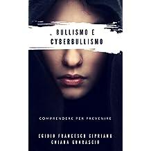 Bullismo e cyberbullismo: comprendere per prevenire (Italian Edition)