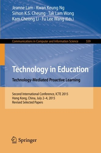 Technology in Education. Technology-Mediated Proactive Learning: Second International Conference, ICTE 2015, Hong Kong, China, July 2-4, 2015, Revised ... in Computer and Information Science)
