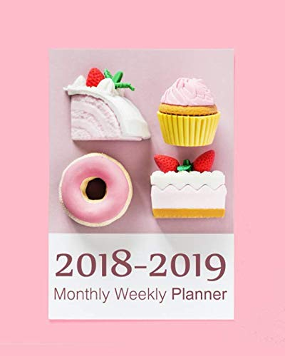 2018 - 2019, Monthly Weekly Planner: Cupcake Donut Cake Cover, Academic Planner, Calendar 2018 - December 2019 (2019 Log Christmas Cake)