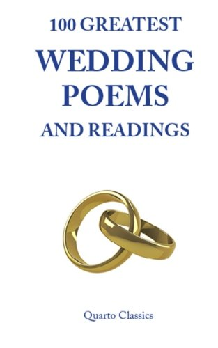 100 Greatest Wedding Poems and Readings: The most romantic readings from the best writers in history (Best Non Religious Wedding Readings)