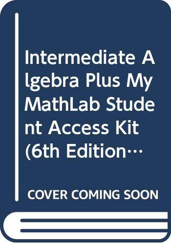 Intermediate Algebra Plus MyMathLab Student Access Kit (6th Edition)