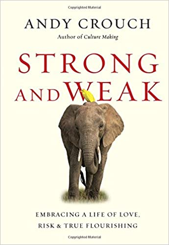 Strong and Weak: Embracing a Life of Love, Risk and True