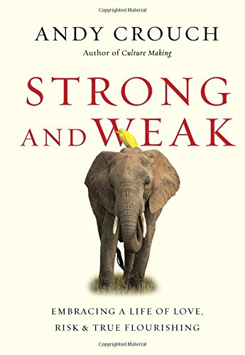 Strong and Weak: Embracing a Life of Love, Risk and True Flourishing