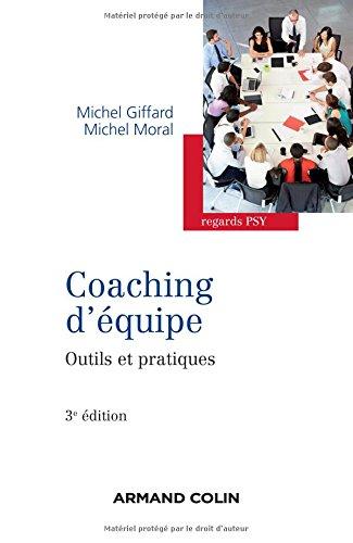 Coaching déquipe - 3e édition - Outils et pratiques Michel Giffard