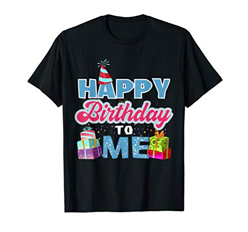 Happy Birthday To me T Shirt, Birthday Shirt, Party Tee